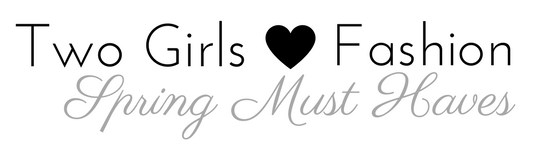 two-girls-love-fashion-spring-must-haves-2